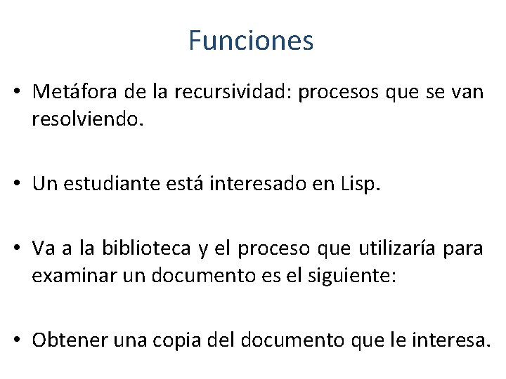 Funciones • Metáfora de la recursividad: procesos que se van resolviendo. • Un estudiante