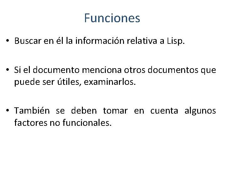 Funciones • Buscar en él la información relativa a Lisp. • Si el documento