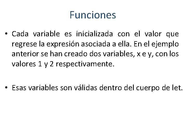 Funciones • Cada variable es inicializada con el valor que regrese la expresión asociada