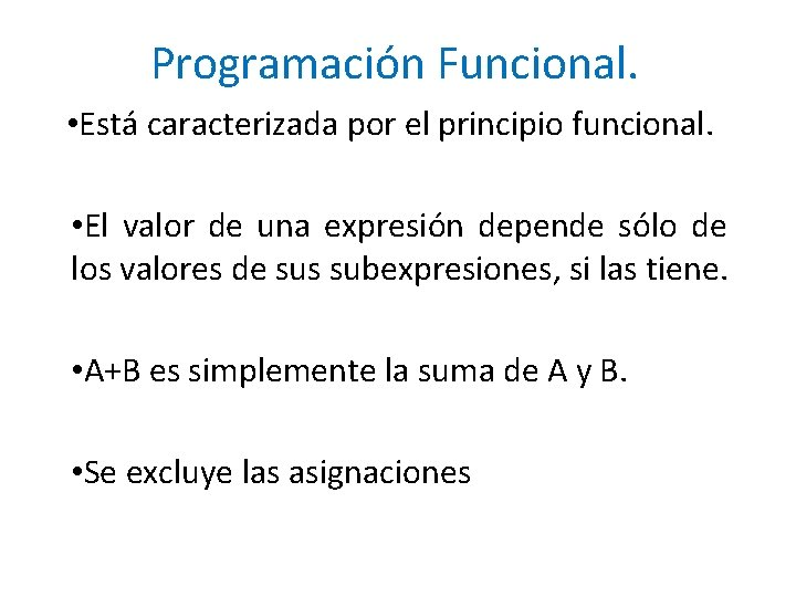Programación Funcional. • Está caracterizada por el principio funcional. • El valor de una