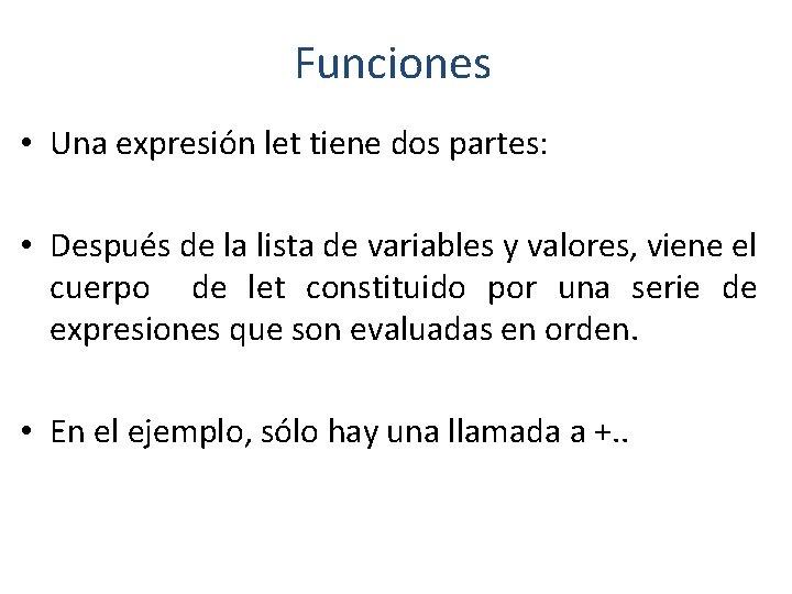 Funciones • Una expresión let tiene dos partes: • Después de la lista de