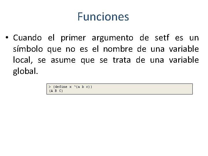 Funciones • Cuando el primer argumento de setf es un símbolo que no es