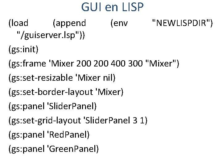 "GUI en LISP (load (append (env ""NEWLISPDIR"") ""/guiserver. lsp"")) (gs: init) (gs: frame 'Mixer"