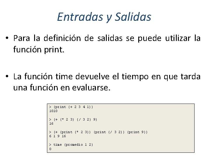 Entradas y Salidas • Para la definición de salidas se puede utilizar la función