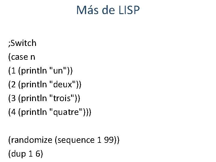 "Más de LISP ; Switch (case n (1 (println ""un"")) (2 (println ""deux"")) (3"