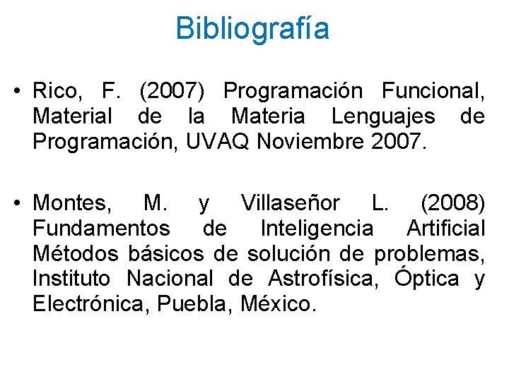 Bibliografía • Rico, F. (2007) Programación Funcional, Material de la Materia Lenguajes de Programación,