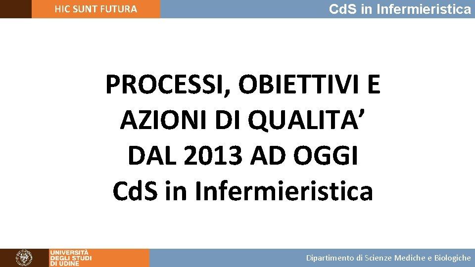 HIC SUNT FUTURA Cd. S in Infermieristica PROCESSI, OBIETTIVI E AZIONI DI QUALITA' DAL