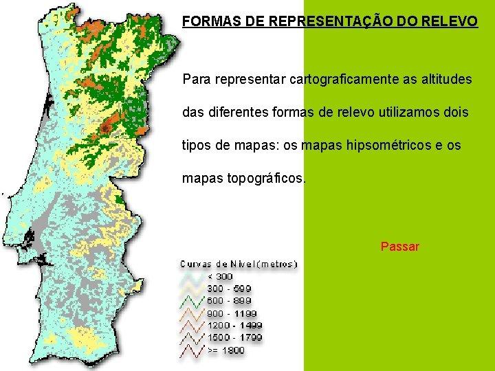 FORMAS DE REPRESENTAÇÃO DO RELEVO Para representar cartograficamente as altitudes das diferentes formas de