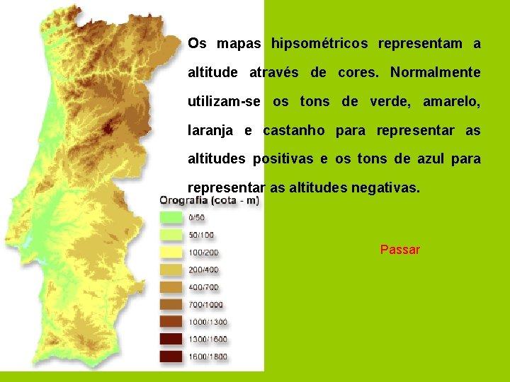 Os mapas hipsométricos representam a altitude através de cores. Normalmente utilizam-se os tons de