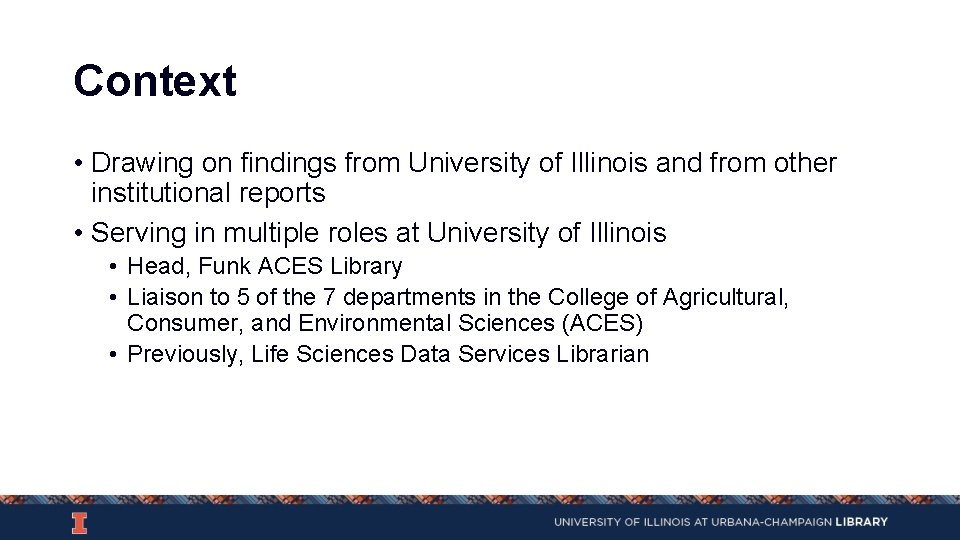 Context • Drawing on findings from University of Illinois and from other institutional reports