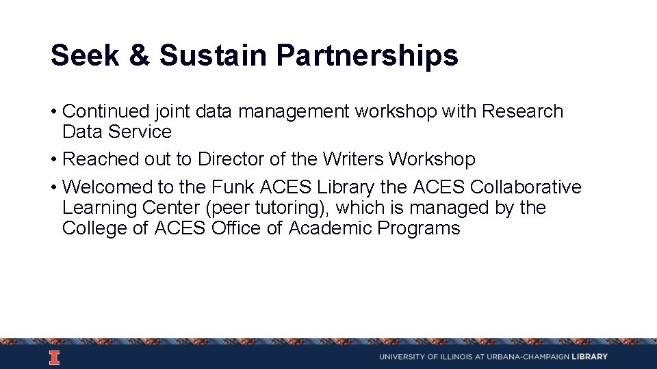Seek & Sustain Partnerships • Continued joint data management workshop with Research Data Service