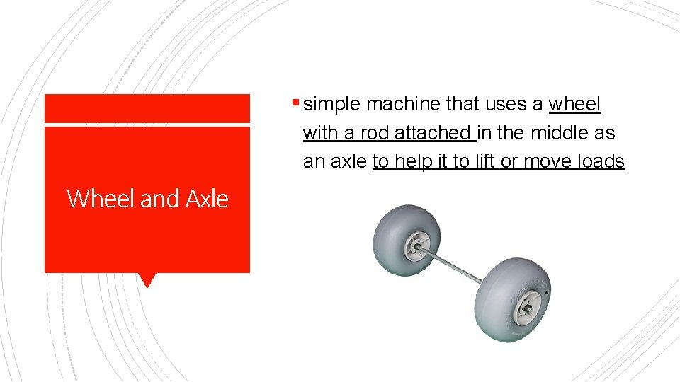 § simple machine that uses a wheel with a rod attached in the middle
