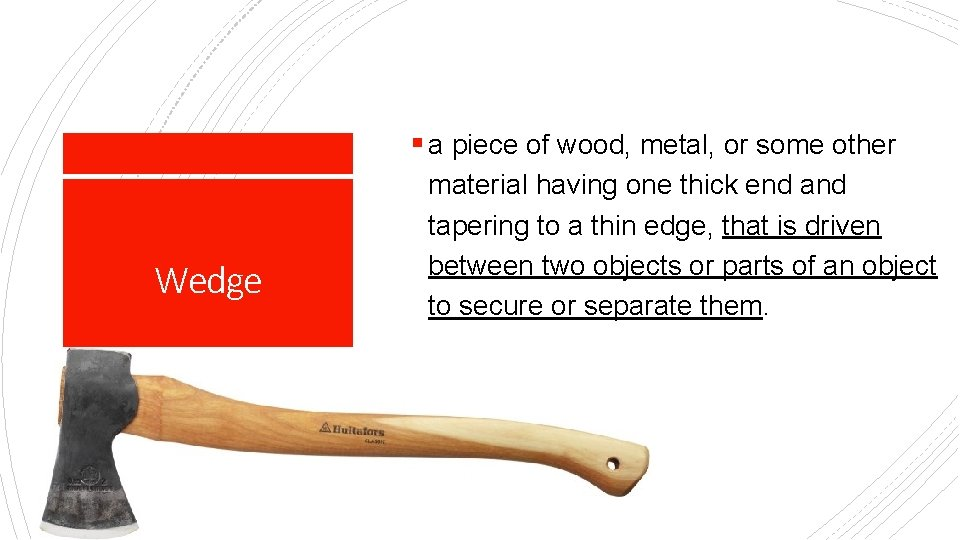 § a piece of wood, metal, or some other Wedge material having one thick