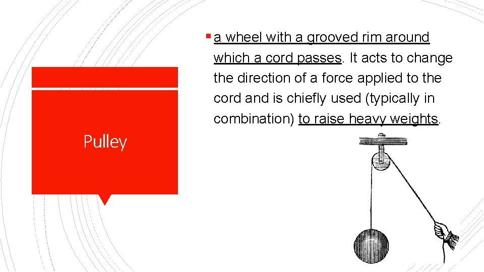 § a wheel with a grooved rim around which a cord passes. It acts