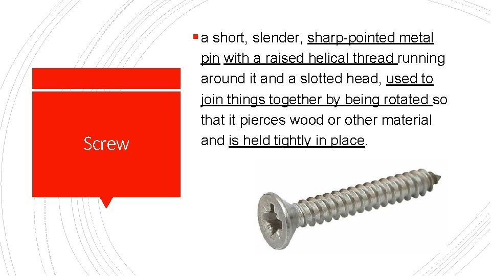 § a short, slender, sharp-pointed metal Screw pin with a raised helical thread running