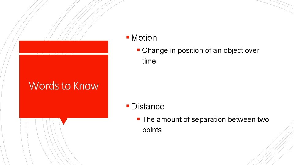 § Motion § Change in position of an object over time Words to Know