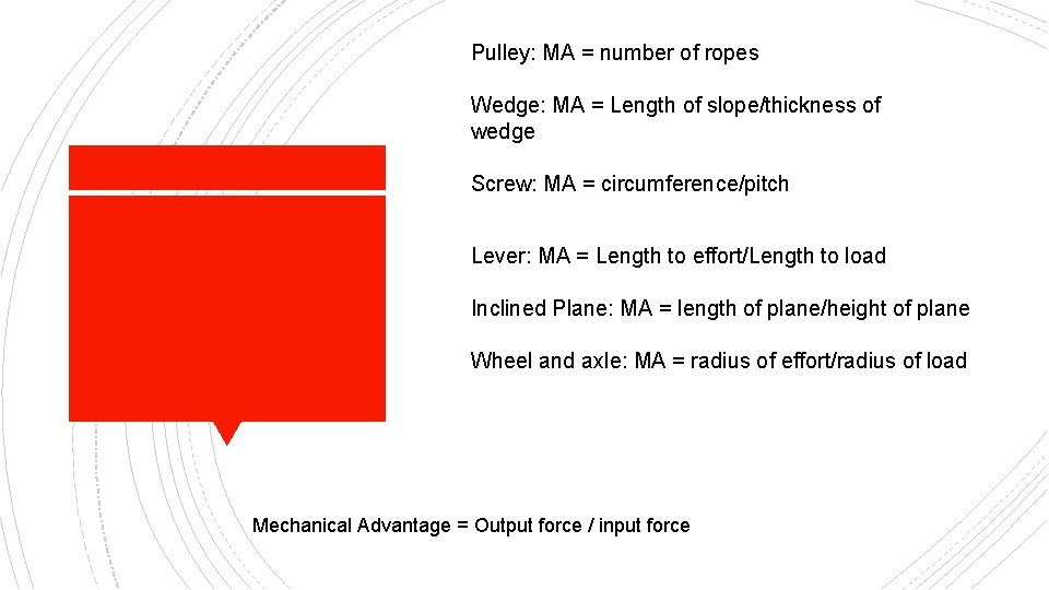 Pulley: MA = number of ropes Wedge: MA = Length of slope/thickness of wedge