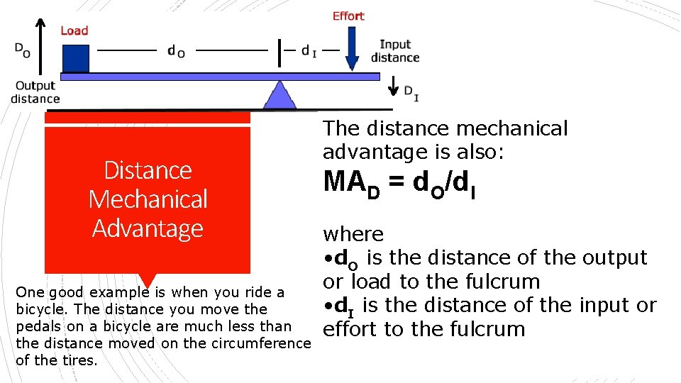 Distance Mechanical Advantage One good example is when you ride a bicycle. The distance