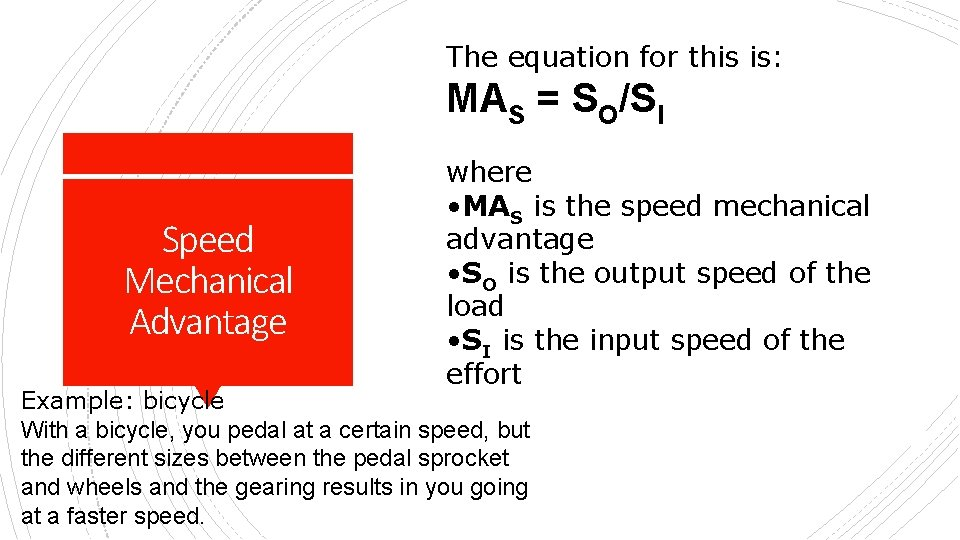 The equation for this is: MAS = SO/SI Speed Mechanical Advantage where • MAS