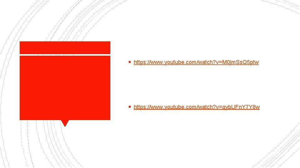 § https: //www. youtube. com/watch? v=M 0 jm. Ss. Q 5 ptw § https:
