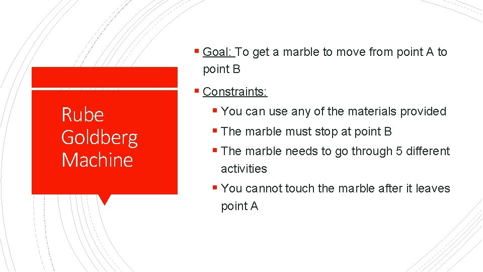 § Goal: To get a marble to move from point A to point B