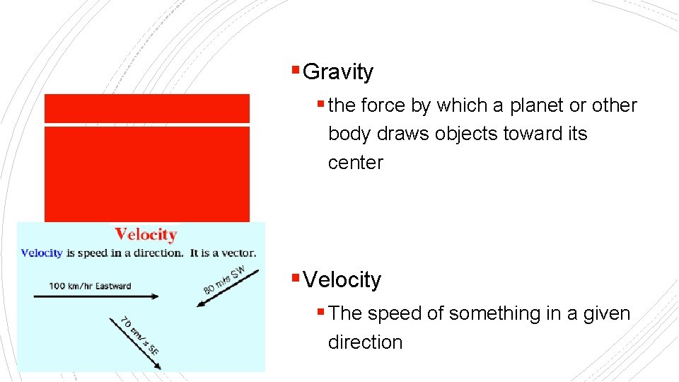 § Gravity § the force by which a planet or other body draws objects