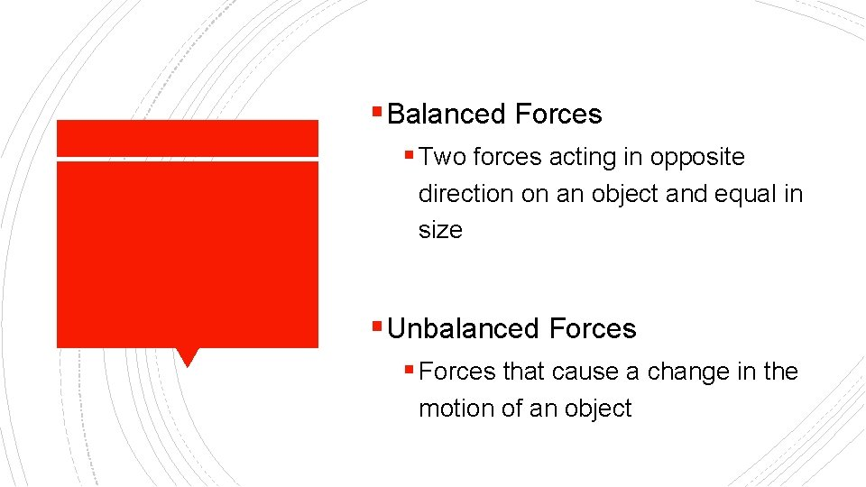 § Balanced Forces § Two forces acting in opposite direction on an object and
