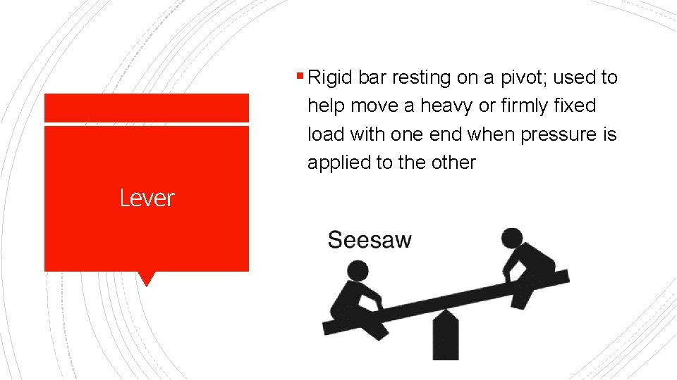 § Rigid bar resting on a pivot; used to help move a heavy or