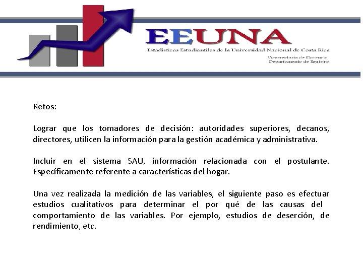 Retos: Lograr que los tomadores de decisión: autoridades superiores, decanos, directores, utilicen la información