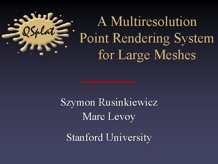 A Multiresolution Point Rendering System for Large Meshes Szymon Rusinkiewicz Marc Levoy Stanford University