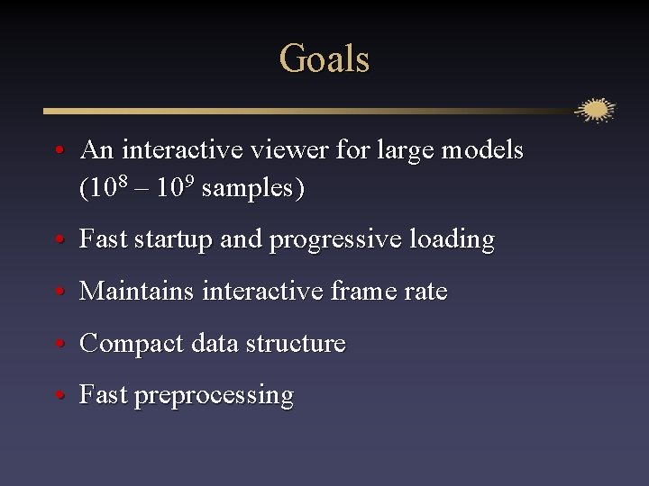 Goals • An interactive viewer for large models (108 – 109 samples) • Fast