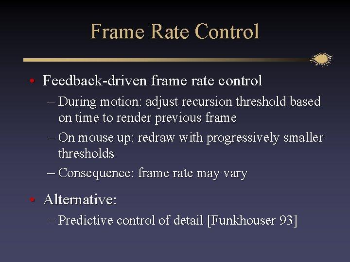 Frame Rate Control • Feedback-driven frame rate control – During motion: adjust recursion threshold