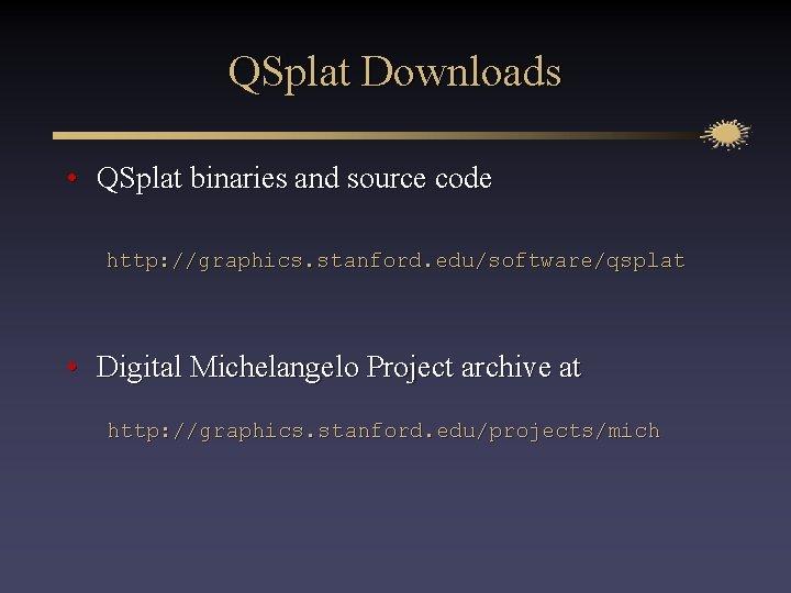 QSplat Downloads • QSplat binaries and source code http: //graphics. stanford. edu/software/qsplat • Digital
