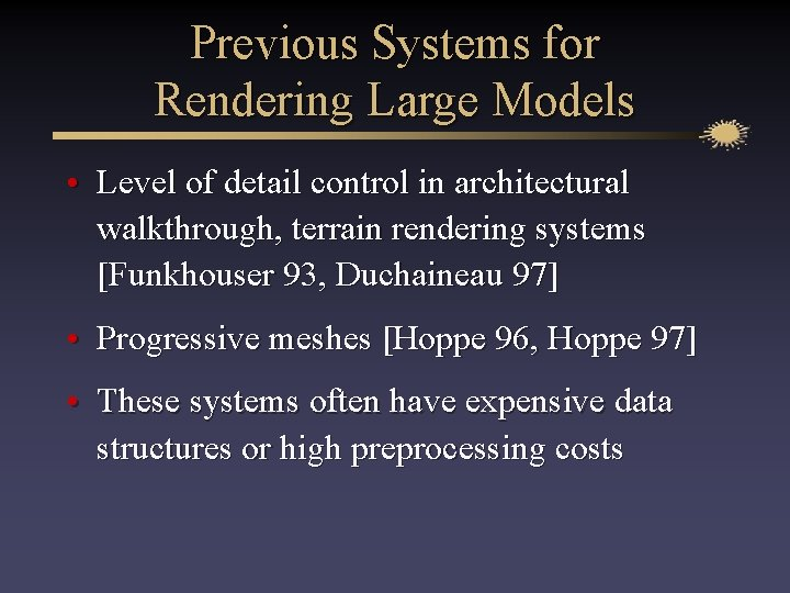 Previous Systems for Rendering Large Models • Level of detail control in architectural walkthrough,