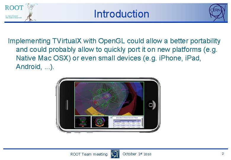Introduction Implementing TVirtual. X with Open. GL could allow a better portability and could