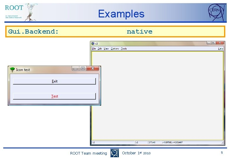 Examples Gui. Backend: native ROOT Team meeting October 1 st 2010 5