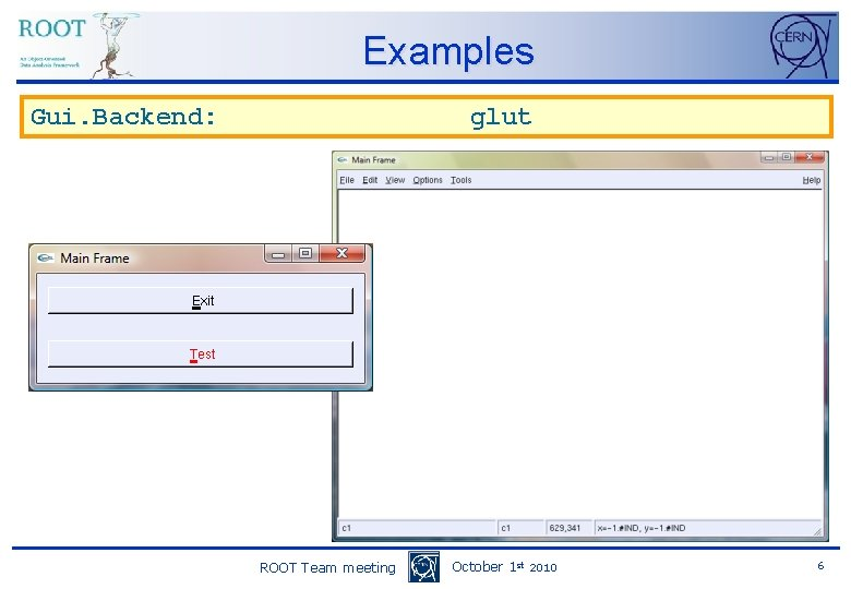 Examples Gui. Backend: glut ROOT Team meeting October 1 st 2010 6