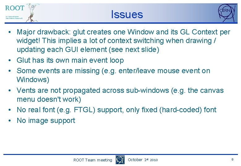 Issues • Major drawback: glut creates one Window and its GL Context per widget!