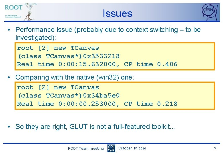 Issues • Performance issue (probably due to context switching – to be investigated): root