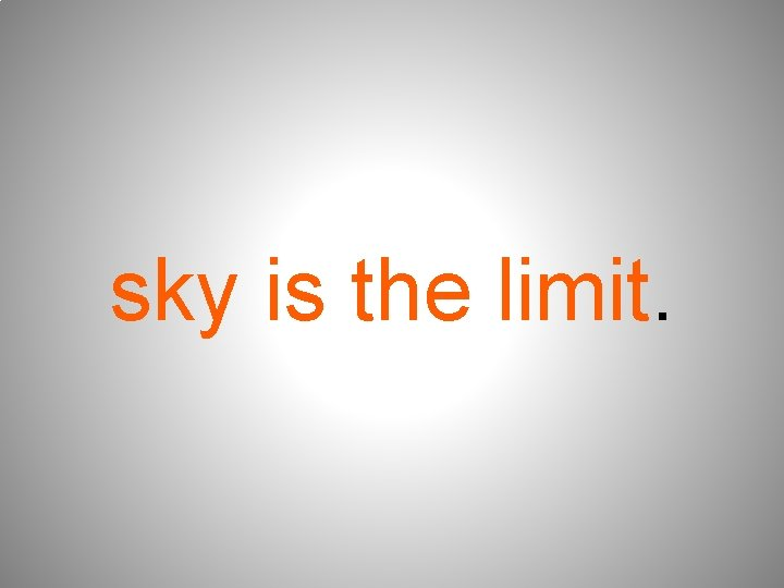 sky is the limit.
