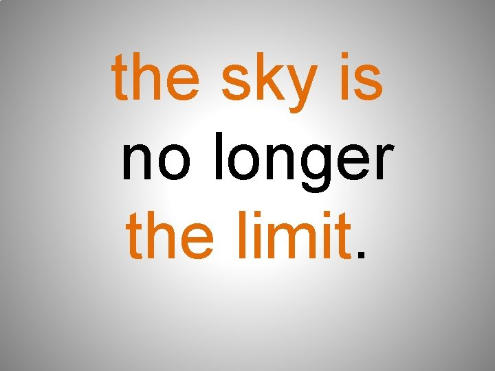 the sky is no longer the limit.