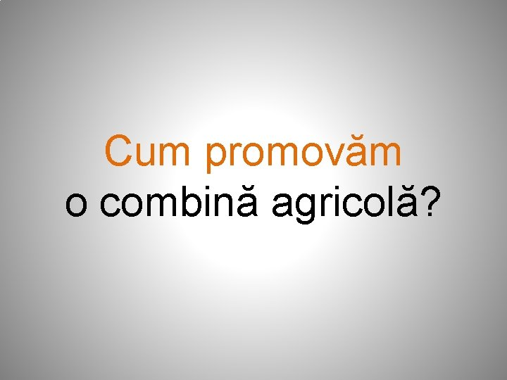 Cum promovăm o combină agricolă?
