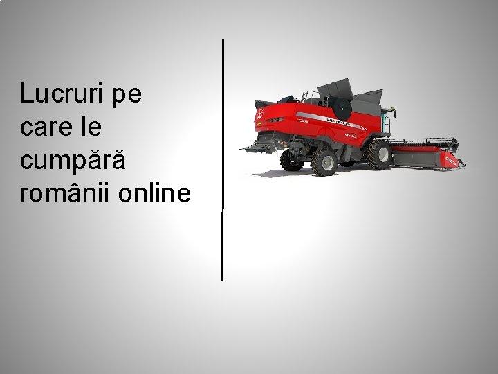 Lucruri pe care le cumpără românii online