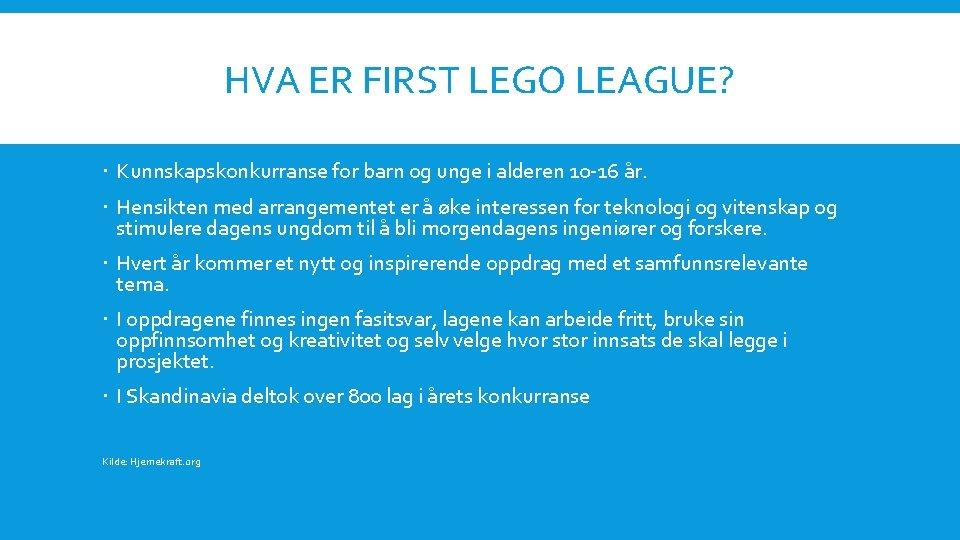 HVA ER FIRST LEGO LEAGUE? Kunnskapskonkurranse for barn og unge i alderen 10 -16