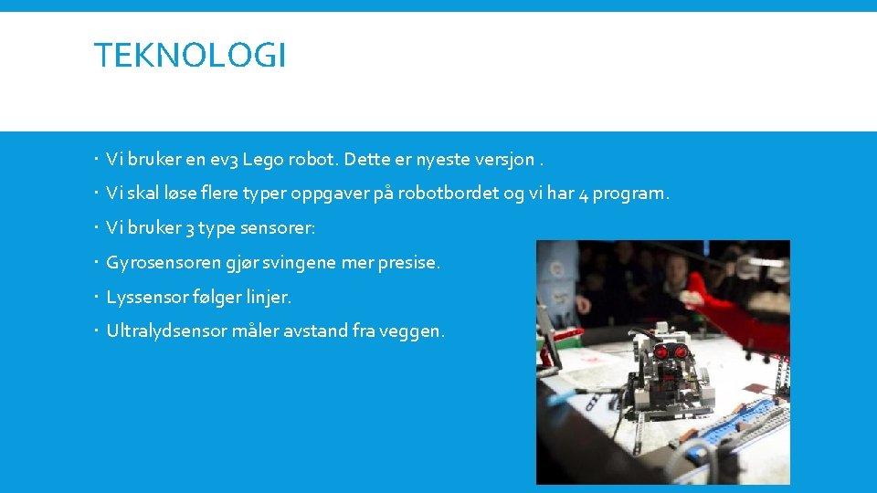 TEKNOLOGI Vi bruker en ev 3 Lego robot. Dette er nyeste versjon. Vi skal
