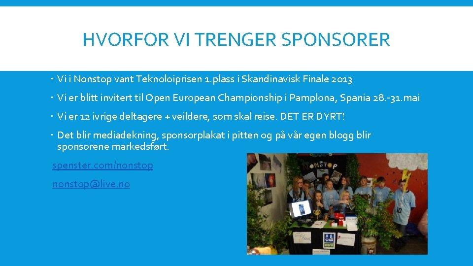 HVORFOR VI TRENGER SPONSORER Vi i Nonstop vant Teknoloiprisen 1. plass i Skandinavisk Finale