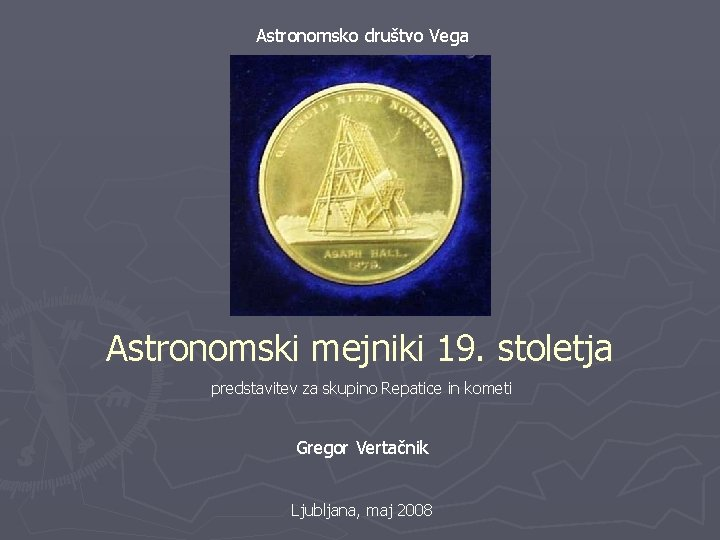 Astronomsko društvo Vega Astronomski mejniki 19. stoletja predstavitev za skupino Repatice in kometi Gregor