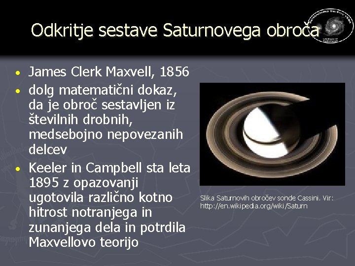 Odkritje sestave Saturnovega obroča James Clerk Maxvell, 1856 · dolg matematični dokaz, da je