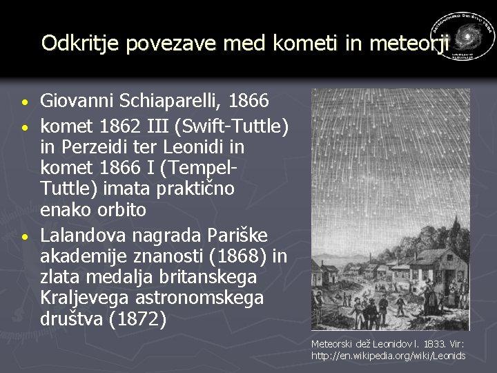 Odkritje povezave med kometi in meteorji Giovanni Schiaparelli, 1866 · komet 1862 III (Swift-Tuttle)