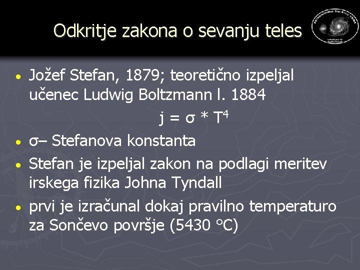 Odkritje zakona o sevanju teles · · Jožef Stefan, 1879; teoretično izpeljal učenec Ludwig